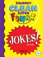 Squeaky Clean Super Funny Jokes for Kidz - (Things to Do at Home, Learn to Read, Jokes & Riddles for Kids) ebook by Craig Yoe