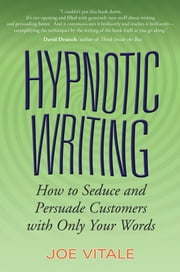 Hypnotic Writing - How to Seduce and Persuade Customers with Only Your Words ebook by Joe Vitale