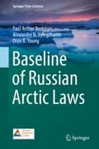 Baseline of Russian Arctic Laws eBook by Paul Arthur Berkman, Alexander N. Vylegzhanin, Oran R. Young