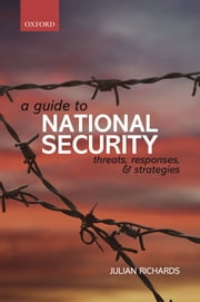 A Guide to National Security: Threats, Responses and Strategies ebook by Julian Richards