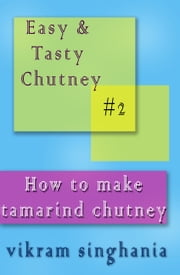 How To Make Tamarind Chutney ebook by Vikram Singhania