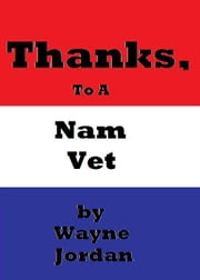 Thanks, To A Nam Vet ebook by Wayne Jordan