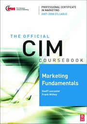 CIM Coursebook Marketing Fundamentals 07/08 ebook by Frank Withey,Geoff Lancaster