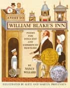A Visit to William Blake's Inn - Poems for Innocent and Experienced Travelers ebook by Nancy Willard, Alice Provensen, Martin Provensen