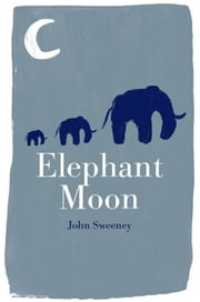 ELEPHANT MOON ebook by John Sweeney