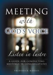 Meeting with God's voice - A guide for leaders seeking God's agenda for their congregation ebook by Frederick Marais