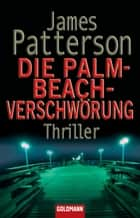 Die Palm-Beach-Verschwörung ebook by James Patterson,Helmut Splinter