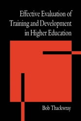 The Effective Evaluation of Training and Development in Higher Education ebook by Thackwray, Bob (Adviser, Universities and Colleges Staff Development Agency)