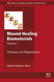 Wound Healing Biomaterials - Volume 1 - Therapies and Regeneration ebook by Magnus Ågren