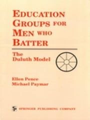 Education Groups for Men Who Batter: The Duluth Model ebook by Pence, Ellen