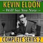 Kevin Eldon Will See you Now: The Complete Series 2 audiobook by Kevin Eldon, Jason Hazeley, Joel Morris