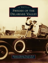 Swedes of the Delaware Valley ebook by Margaret Murray Thorell, Ph.D.