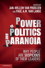 Power, Politics, and Paranoia - Why People Are Suspicious of their Leaders ebook by Jan-Willem van Prooijen,Paul A. M. van Lange