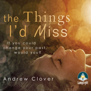 The Things I'd Miss audiobook by Andrew Clover