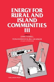 Energy for Rural and Island Communities III - Proceedings of the Third International Conference Held at Inverness, Scotland, September 1983 ebook by John Twidell,Fiona Riddoch,Bill Grainger