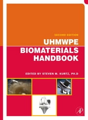 UHMWPE Biomaterials Handbook - Ultra High Molecular Weight Polyethylene in Total Joint Replacement and Medical Devices ebook by Steven M. Kurtz