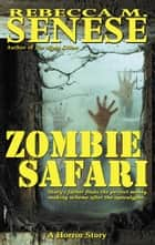 Zombie Safari: A Horror Story ebook by Rebecca M. Senese