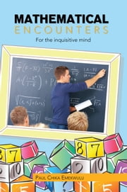 Mathematical Encounters - For the inquisitive mind ebook by Paul Chika Emekwulu