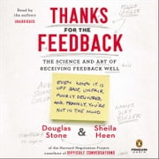 Thanks for the Feedback - The Science and Art of Receiving Feedback Well audiobook by Douglas Stone, Sheila Heen