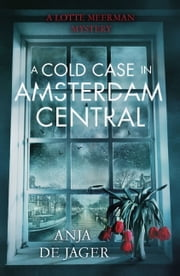 A Cold Case in Amsterdam Central ebook by Anja de Jager