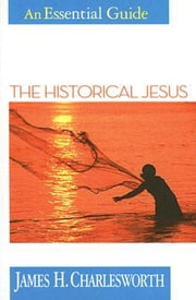 The Historical Jesus - An Essential Guide ebook by James H. Charlesworth