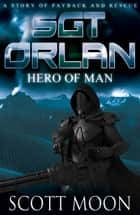 Sgt Orlan: Hero of Man - The Chronicles of Kin Roland ebook by Scott Moon