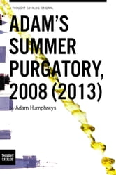 Adam's Summer Purgatory, 2008 (2013) ebook by Adam Humphreys