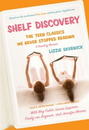 Shelf Discovery - The Teen Classics We Never Stopped Reading ebook by Lizzie Skurnick