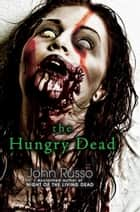 The Hungry Dead - Midnight and Escape from the Living Dead ebook by John Russo