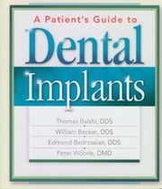 A Patient's Guide to Dental Implants ebook by William Becker, DDS,Thomas Balshi, DDS,Edmond Bedrossian, DDS,Peter Wohrle, DMD