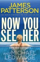 Now You See Her - A stunning summer thriller ebook by James Patterson