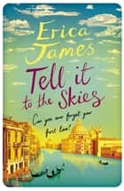 Tell It To The Skies ebook by Erica James