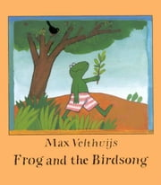 Frog and the Birdsong ebook by Velthuijs, Max
