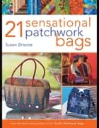 21 Sensational Patchwork Bags ebook by Susan Briscoe