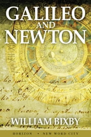 Galileo and Newton ebook by William Bixby