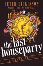 The Last Houseparty - A Crime Novel ebook by Peter Dickinson