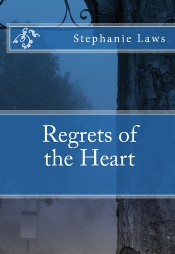 Regrets of the Heart ebook by Stephanie Laws