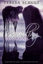 Unwilling to Break ebook by Teresa Schulz