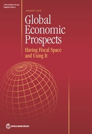Global Economic Prospects, January 2015 - Having Fiscal Space and Using It ebook by World Bank Publications
