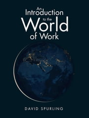 An Introduction to the World of Work ebook by David Spurling