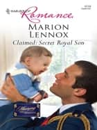 Claimed: Secret Royal Son ebook by Marion Lennox
