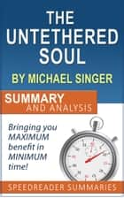 The Untethered Soul by Michael Singer: Summary and Analysis ebook by SpeedReader Summaries