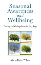Seasonal Awareness and Wellbeing ebook by Marie-Claire Wilson