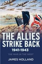The Allies Strike Back, 1941-1943 ebook by James Holland