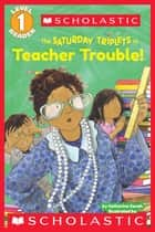 Scholastic Reader Level 1: The Saturday Triplets #3: Teacher Trouble! ebook by Katharine Kenah, Tammie Lyon