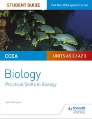 CCEA AS/A2 Unit 3 Biology Student Guide: Practical Skills in Biology ebook by John Campton