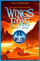 Prisoners (Wing of Fire: Winglets #1) ebook by Tui T. Sutherland