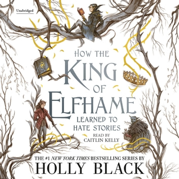 Holly Black How The King of Elfhame Learned to Hate Stories