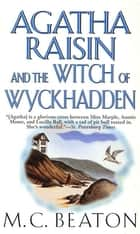 Agatha Raisin and the Witch of Wyckhadden - An Agatha Raisin Mystery ebook by M. C. Beaton