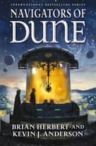 Navigators of Dune - Book Three of the Schools of Dune Trilogy ebook by Brian Herbert, Kevin J. Anderson